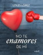 no-te-enamores-de-mi_9788408133162