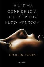 portada_la-ultima-confidencia-del-escritor-hugo-mendoza_joaquin-camps_201501280939