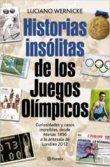 Historias insólitas de los Juegos Olímpicos. Curiosidades y casos increíbles desde Atenas 1896 a la antesala de Londres 2012.