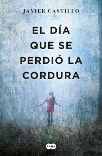 El día que se perdió la cordura - Javier Castillo